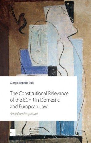 The Constitutional Relevance of the ECHR in Domestic and European Law