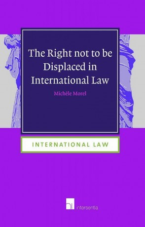 The Right not to be Displaced in International Law