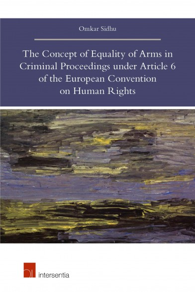The Concept of Equality of Arms in Criminal Proceedings under Article 6 of the European Convention on Human Rights
