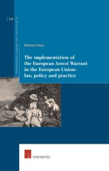 The Implementation of the European Arrest Warrant in the European Union: law, policy and practice